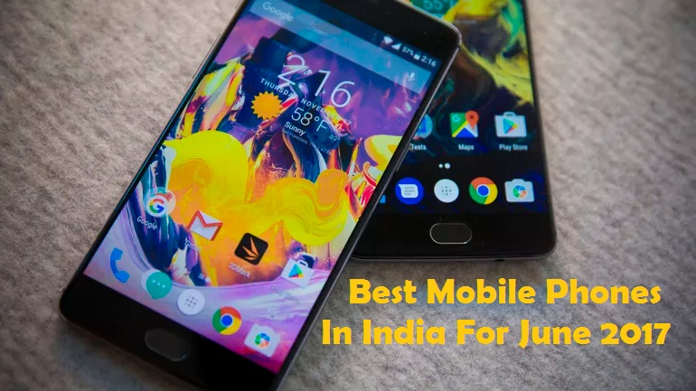 Best Mobile Phones in India for June 2017, Best Mobile Phones in India, Best Mobile Phones, techloudgeek, techloudgeek.com
